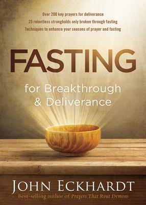 Fasting for Breakthrough and Deliverance - Eckhardt, John