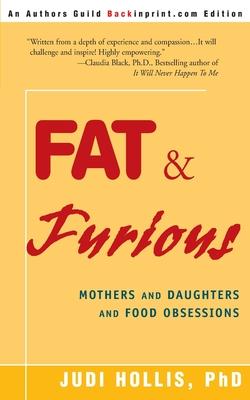 Fat & Furious - Hollis, Judi, PH.D., and Seminars, Hollis