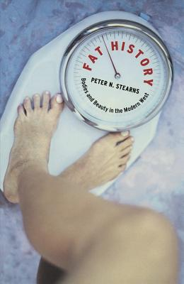 Fat History: Bodies and Beauty in the Modern West - Stearns, Peter N