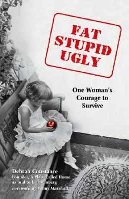 Fat, Stupid, Ugly: One Woman's Courage to Survive - Constance, Debrah, and Kleinberg, J I (As Told by), and Marshall, Penny (Foreword by)