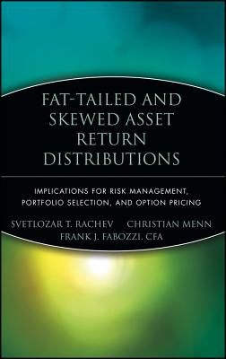 Fat-Tailed and Skewed Asset Return Distributions: Implications for Risk Management, Portfolio Selection, and Option Pricing - Rachev, Svetlozar T, and Menn, Christian, and Fabozzi, Frank J