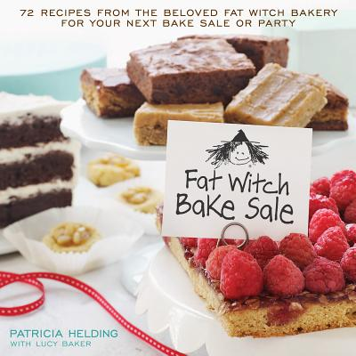 Fat Witch Bake Sale: 67 Recipes from the Beloved Fat Witch Bakery for Your Next Bake Sale or Party - Helding, Patricia, and Baker, Lucy
