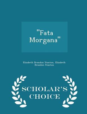 Fata Morgana - Scholar's Choice Edition - Stanton, Elizabeth Brandon