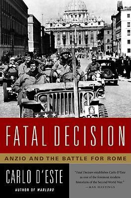 Fatal Decision: Anzio and the Battle for Rome - D'Este, Carlo