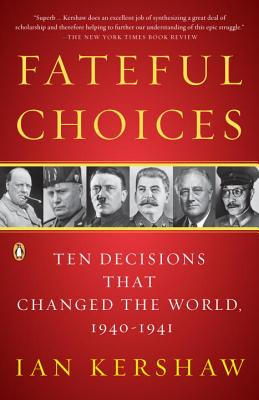Fateful Choices: Ten Decisions That Changed the World, 1940-1941 - Kershaw, Ian