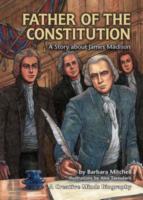 Father of the Constitution: A Story about James Madison - Mitchell, Barbara, and Tavoularis, Alex (Illustrator)