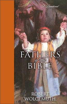 Fathers of the Bible: A Devotional - Wolgemuth, Robert