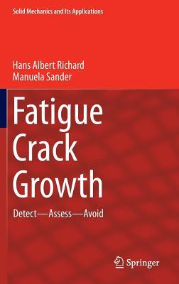 Fatigue Crack Growth: Detect - Assess - Avoid - Richard, Hans Albert