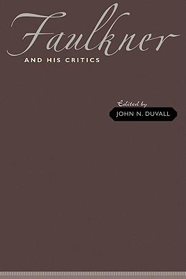 Faulkner and His Critics - Duvall, John N (Editor)