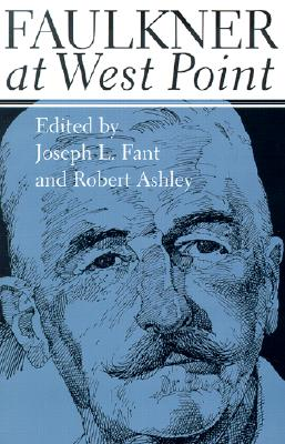 Faulkner at West Point - Fant, Joseph L (Editor), and Ashley, Robert (Editor)