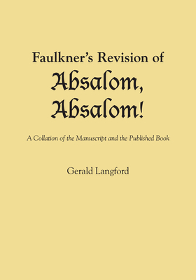 Faulkner's Revision of Absalom, Absalom!: A Collation of the Manuscript and the Published Book - Langford, Gerald