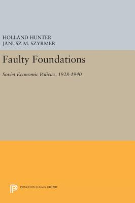Faulty Foundations: Soviet Economic Policies, 1928-1940 - Hunter, Holland, and Szyrmer, Janusz M.