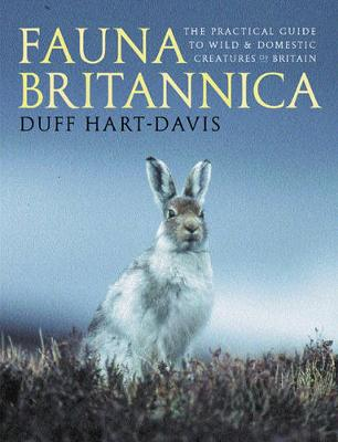 Fauna Britannica: The Practical Guide to Wild & Domestic Creatures of Britain - Hart-Davis, Duff