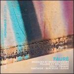 Fauré: Masques et Bergamasques; Pelléas et Mélisande; Dolly; Pavane; Fantaisie; Berceuse; Élégie