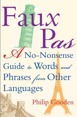 Faux Pas?: A No-Nonsense Guide to Words and Phrases from Other Languages - Gooden, Philip