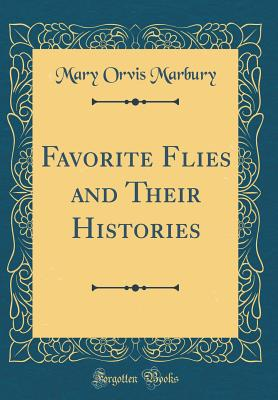 Favorite Flies and Their Histories (Classic Reprint) - Marbury, Mary Orvis