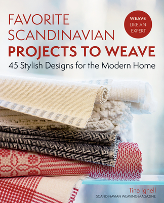 Favorite Scandinavian Projects to Weave: 45 Stylish Designs for the Modern Home - Ignell, Tina