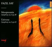 Fazil Say: Mesopotamia - Symphony No. 2; Universe - Symphony No. 3 - Aykut Köselerli (percussion); Bülent Evcil (flute); Çagatay Akyol (recorder); Carolina Eyck (theremin); Fazil Say (piano);...
