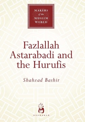 Fazlallah Astarabadi and the Hurufis - Bashir, Shahzad