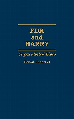 FDR and Harry: Unparalleled Lives - Underhill, Robert