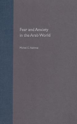 Fear and Anxiety in the Arab World - Nehme, Michel G
