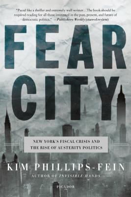 Fear City: New York's Fiscal Crisis and the Rise of Austerity Politics - Phillips-Fein, Kim
