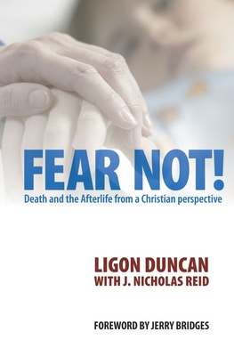 Fear Not!: Death and the Afterlife from a Christian Perspective - Duncan, Ligon