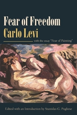 """Fear of Freedom: With the Essay """"fear of Painting"""" - Levi, Carlo, and Gourevitch, Adolphe, Professor (Translated by), and Pugliese, Stanislao (Editor)"""