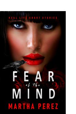 Fear of the Mind: Real Life Short Stories - Perez, Martha