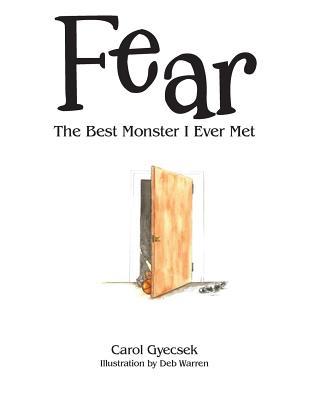 Fear: The Best Monster I Ever Met - Gyecsek, Carol