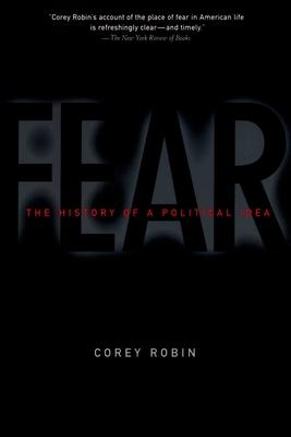 Fear: The History of a Political Idea - Robin, Corey