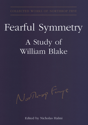 Fearful Symmetry: A Study of William Blake - Frye, Northrop, Professor, and Halmi, Nicholas (Editor)