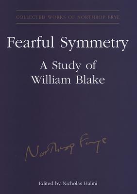 Fearful Symmetry: A Study of William Blake - Frye, Northrop, Professor, and Halmi, Nicholas (Editor)