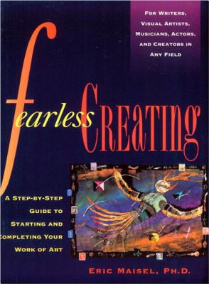 Fearless Creating - Maisel, Eric, PH.D., PH D