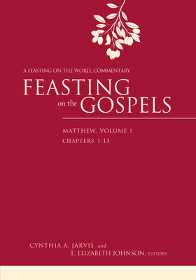 Feasting on the Gospels--Matthew, Volume 1: A Feasting on the Word Commentary - Jarvis, Cynthia A (Editor), and Johnson, E Elizabeth (Editor)