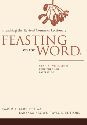 Feasting on the Word: Year A, Volume 2: Lent Through Eastertide - Bartlett, David L (Editor), and Taylor, Barbara Brown (Editor)