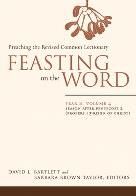Feasting on the Word: Year B, Volume 4: Season After Pentecost 2 (Proper 17-Reign of Christ) - Bartlett, David L