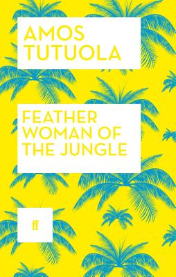 Feather Woman of the Jungle - Tutuola, Amos