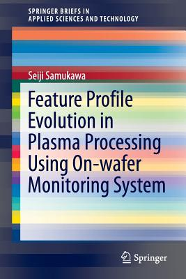 Feature Profile Evolution in Plasma Processing Using On-wafer Monitoring System - Samukawa, Seiji