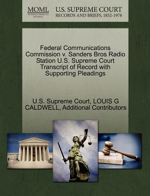 Federal Communications Commission V. Sanders Bros Radio Station U.S. Supreme Court Transcript of Record with Supporting Pleadings - Caldwell, Louis G, and Additional Contributors, and U S Supreme Court (Creator)