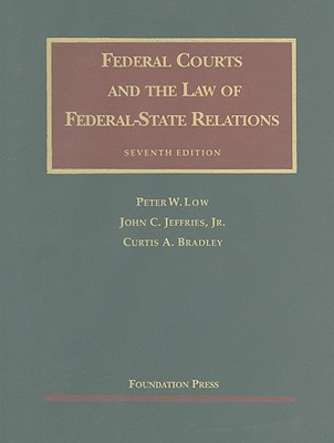 Federal Courts and the Law of Federal-State Relations - Low, Peter W, and Jeffries, John C, Jr., and Bradley, Curtis A