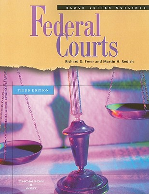 Federal Courts - Freer, Richard D, and Redish, Martin H