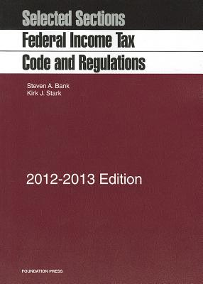 Federal Income Tax Code and Regulations: Selected Sections - Bank, Steven A, and Stark, Kirk J