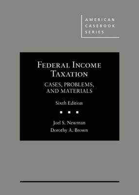 Federal Income Taxation - Casebook Plus: Cases, Problems, and Materials - Newman, Joel, and Brown, Dorothy