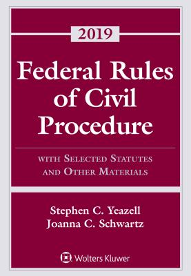Federal Rules of Civil Procedure: With Selected Statutes and Other Materials, 2019 - Yeazell, Stephen C, and Schwartz, Joanna C