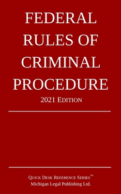 Federal Rules of Criminal Procedure; 2021 Edition - Michigan Legal Publishing Ltd