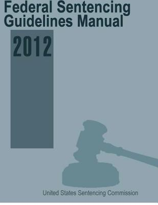Federal Sentencing Guidelines Manual 2012 - United States Sentencing Commission