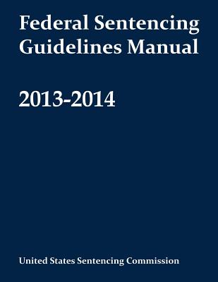 Federal Sentencing Guidelines Manual 2013-2014 - United States Sentencing Commission