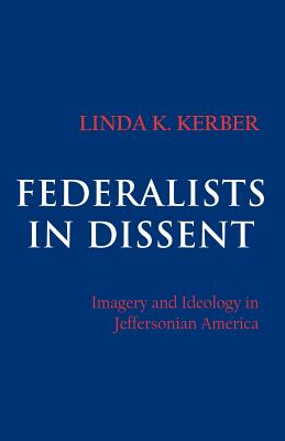 Federalists in Dissent - Kerber, Linda K