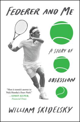 Federer and Me: A Story of Obsession - Skidelsky, William